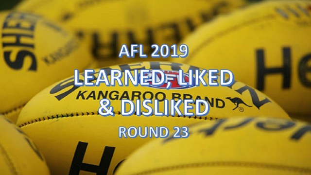 AFL 2019: Learned, Liked and Disliked – Round 23
