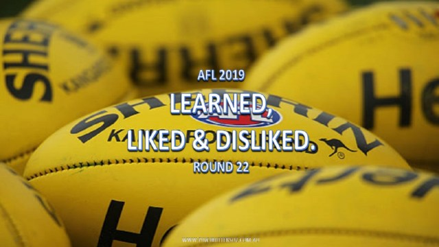 AFL 2019: Round 22 – Learned, Liked and Disliked