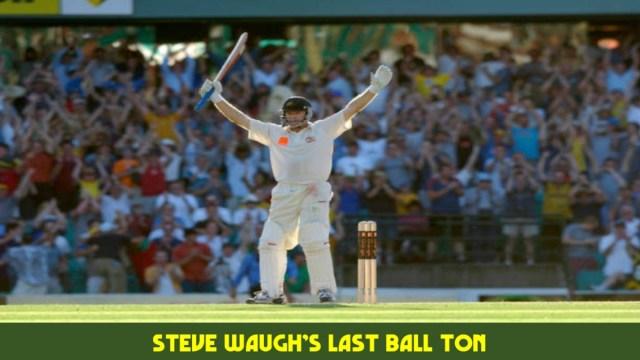 Steve Waugh's Last Ball Ton