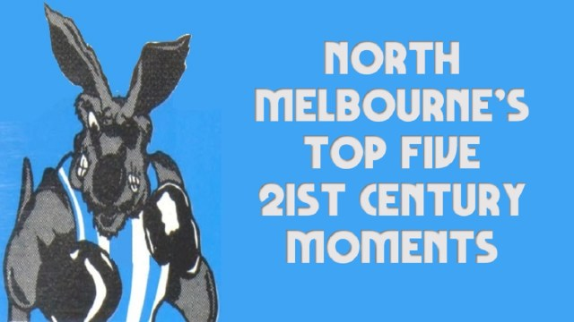 North Melbourne's Top Five 21st Century Moments