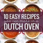 10 Easy Recipes You Can Make In A Dutch Oven Pinch Of Yum