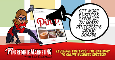 Get More Business Exposure by Noisy Pinterest Group Boards