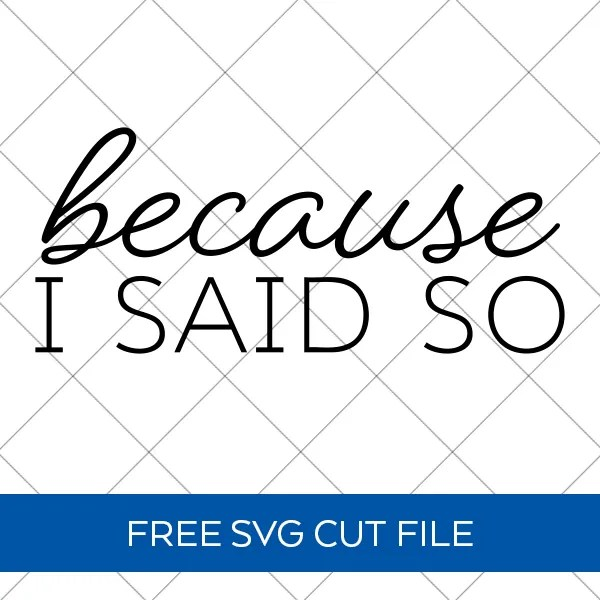 Because I Said So SVG File