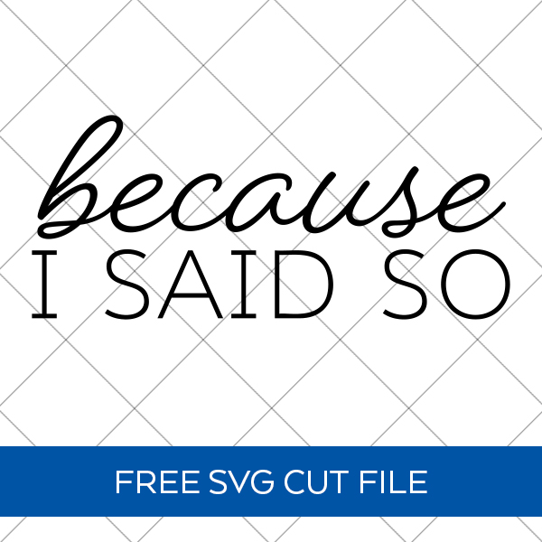Because I Said So Text on Grid - Free SVG File