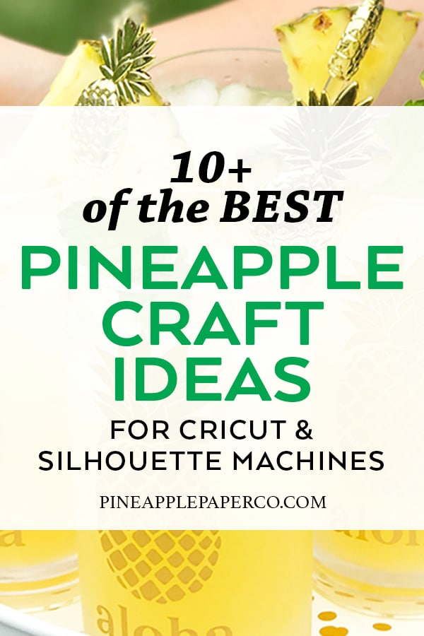 Pineapple Craft Ideas for Cricut & Silhouette curated by Pineapple Paper Co.