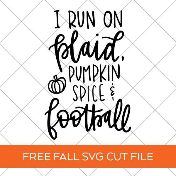 Free Fall SVG Design - I Run on Plaid, Pumpkin Spice, Football - Pineapple Paper Co.
