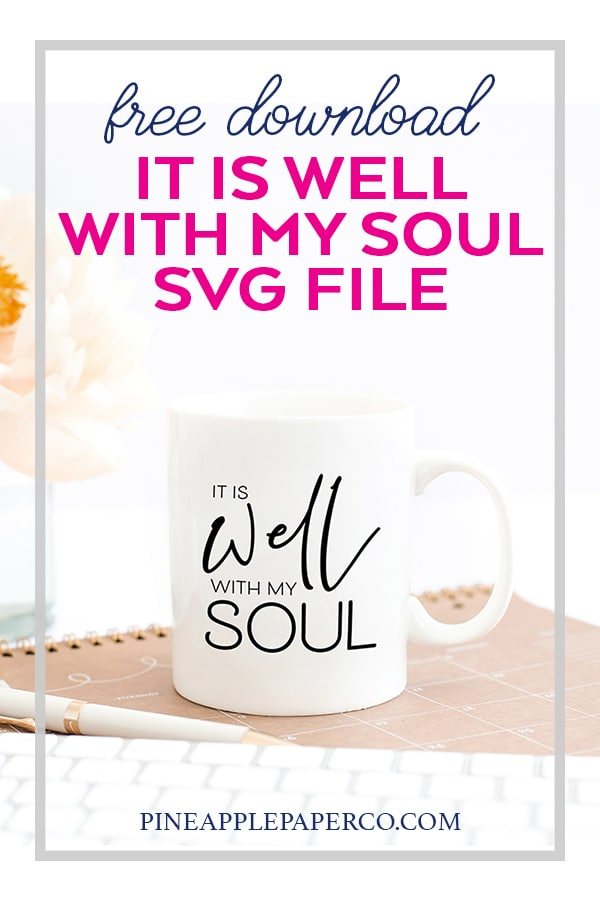 It is Well with My Soul Mug and FREE SVG FILE by Pineapple Paper Co.