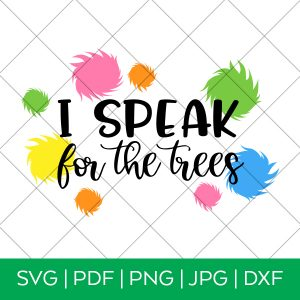 I Speak for the Trees Lorax Dr. Seuss SVG Files by Pineapple Paper Co.