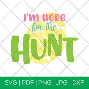 I'm Here for the Hunt Easter egg hunt SVG by Pineapple Paper Co.