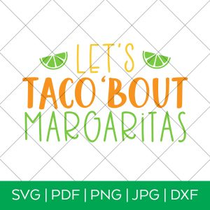 Let's Taco Bout Margaritas SVG by Pineapple Paper Co.