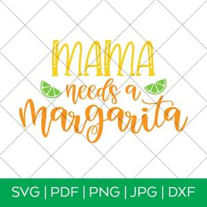 Mama Needs a Margarita SVG for Cricut and Silhouette Machines