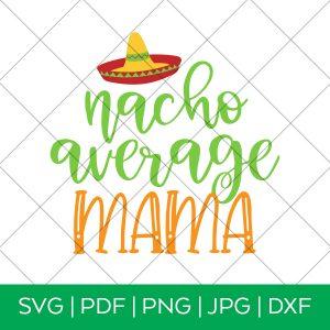 Nacho Average Mama SVG for Cricut and Silhouette