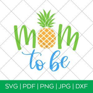 Mom to Be with Pineapple SVG by Pineapple Paper Co.