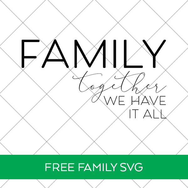 Family Together We Have It All Free SVG File for Cricut