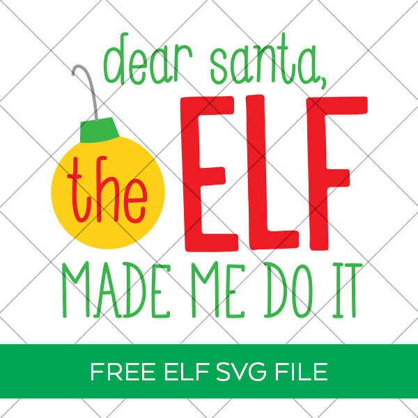 Dear Santa the Elf Made Me Do It SVG File