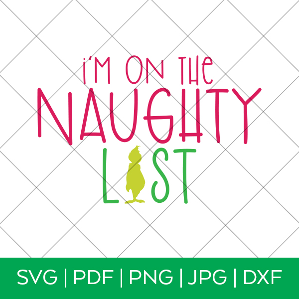 I'm on the Naughty List Grinch Inspired SVG