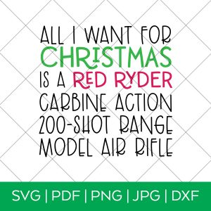 All I Want for Christmas is a Red Ryder Carbine ACtion 200 Shot Range Model Air Rifle SVG