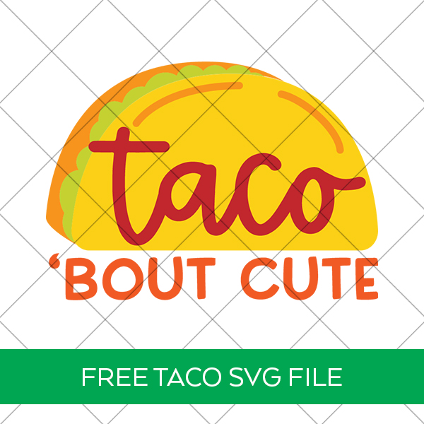 Free Taco Bout Cut SVG File for Onesies and Shirts