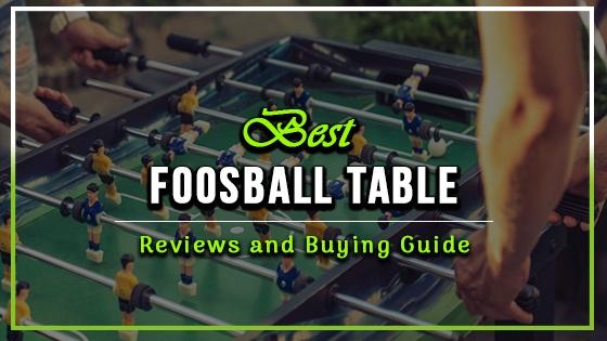 Best Foosball Table Reviews