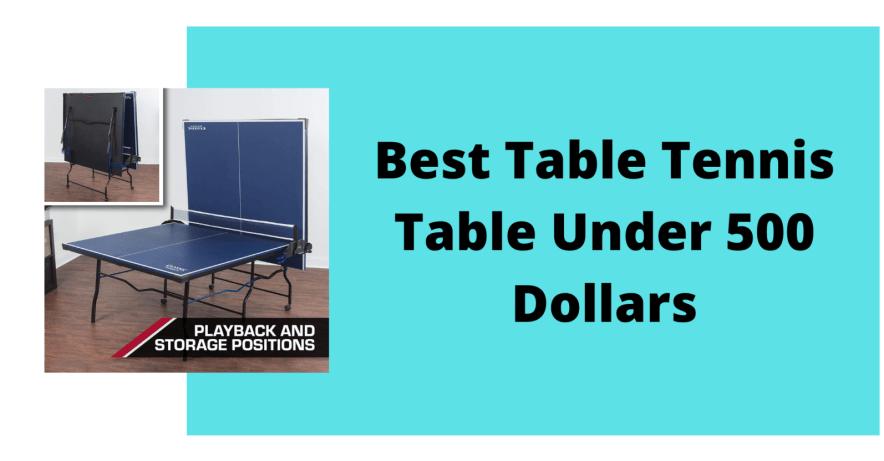 Best Table Tennis Table Under 500 Dollars