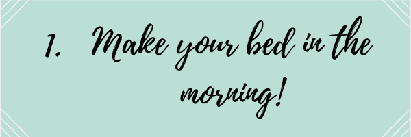 1. Make your bed in the morning!