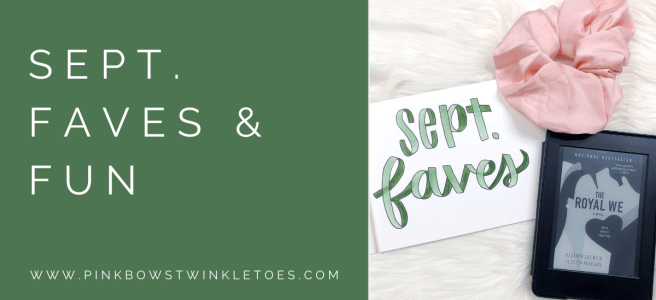September Favorites 2020 - Pink Bows & Twinkle Toes