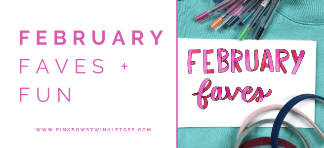February Favorites: 2021 - Pink Bows & Twinkle Toes