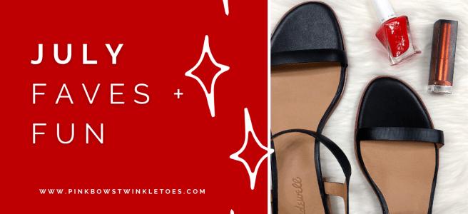 July Favorites 2021 - Pink Bows & Twinkle Toes