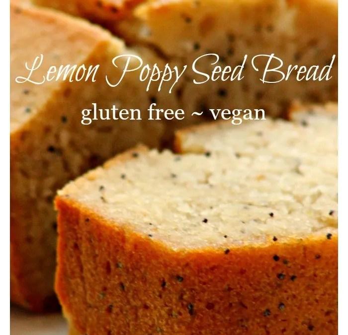 Lemon Poppy Seed Bread ~ Gluten Free/Vegan