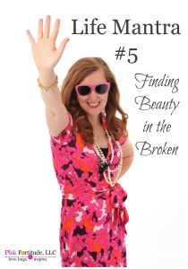 Life Mantra #5 – Finding Beauty in the Broken
