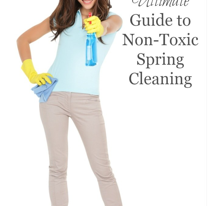 The Ultimate Guide to Non-Toxic Spring Cleaning