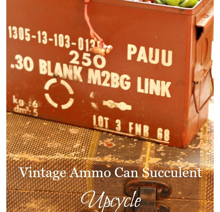 Vintage Ammo Can Succulent Upcycle