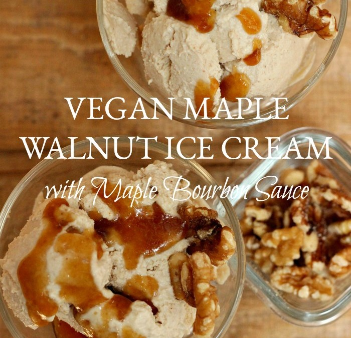 Vegan Maple Walnut Ice Cream with Maple Bourbon Sauce