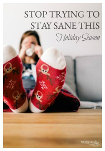 Stop Trying to Stay Sane This Holiday Season