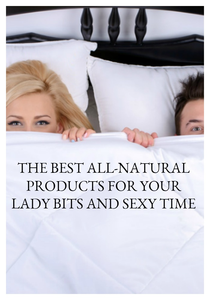 You eat (mostly) organic and you've changed to all-natural cleaning products. But what about your privates? Do they get the all-natural and eco-friendly love they need and deserve? Read on for the best all-natural products for your lady bits and sexy time.