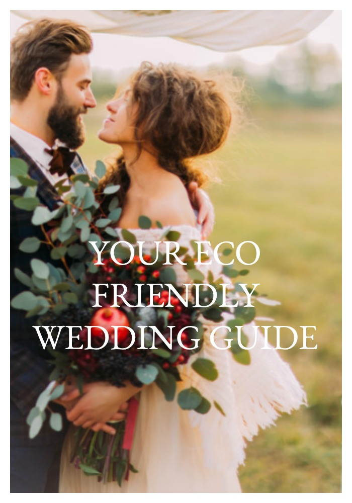 DIY Weddings are soooo last year. Eco-Friendly weddings are the hip and trendy and responsible way to tie the knot. Here's your all-inclusive guide.