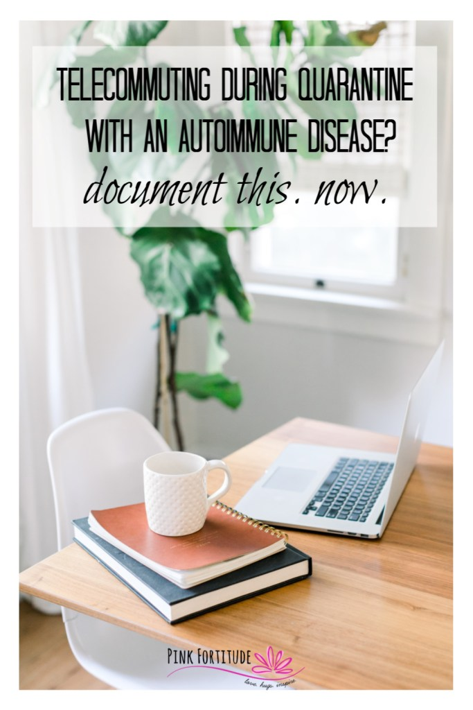 If you have an Autoimmune Disease and are working from home because of the current quarantine, you are probably feeling the effects of being healthier and more productive. Do you want this situation to continue when the world goes back to normal? If you are telecommuting during the quarantine, you need to start documenting. I'm sharing 5 best practices for you to document and implement. Starting now.