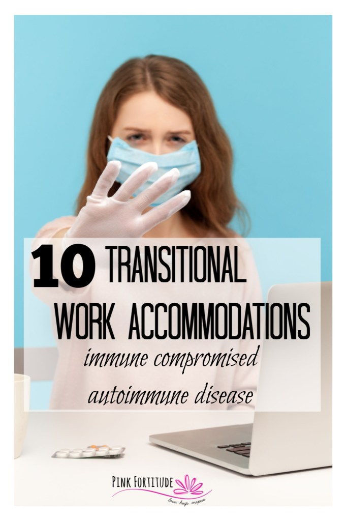 "As we transition back to work, we have no idea what our ""new normal"" is going to look like. But one thing is sure and that is we need to take extra care for the most at-risk employees. These are 10 transitional work accommodations specific to employees with Autoimmune Disease and the immune-compromised. Both employers and employees will benefit from understanding these accommodations as we make the transition to our new normal in the workplace."
