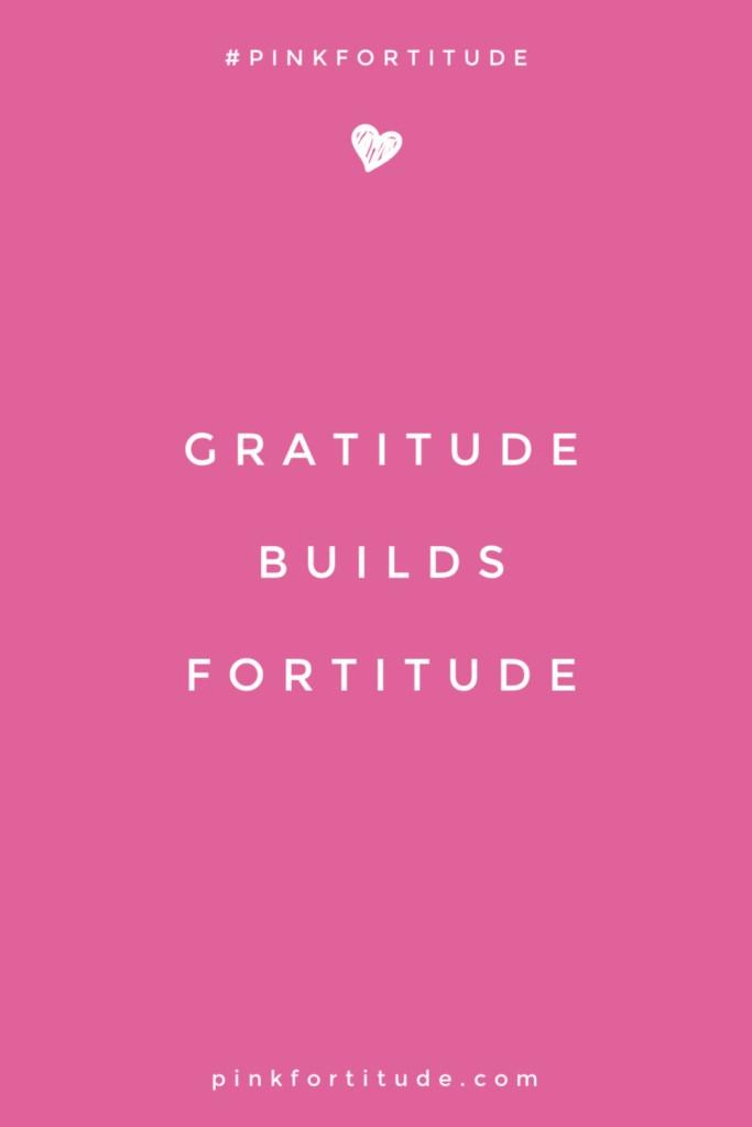 """Gratitude Builds Fortitude"" Inspirational Quote"