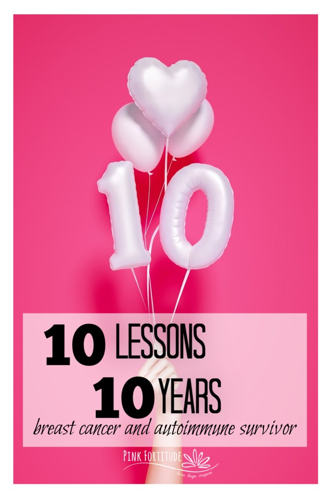 Little did I know how much life would change. And for the better. These are my 10 lessons in 10 years as a breast cancer and autoimmune survivor. Plus a love letter. I hope this gives you some encouragement with the health challenges you are going through!