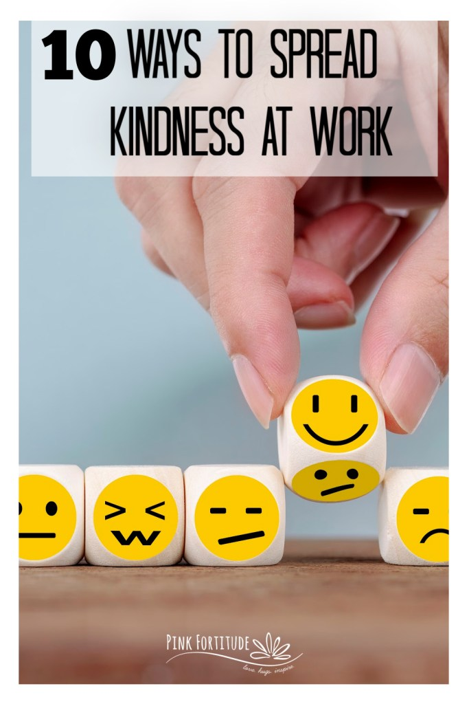 Kindness at work? Is that really a thing? Yes, you can practice kindness in the workplace and still accomplish the mission! Here are 10 easy ways to get you started!