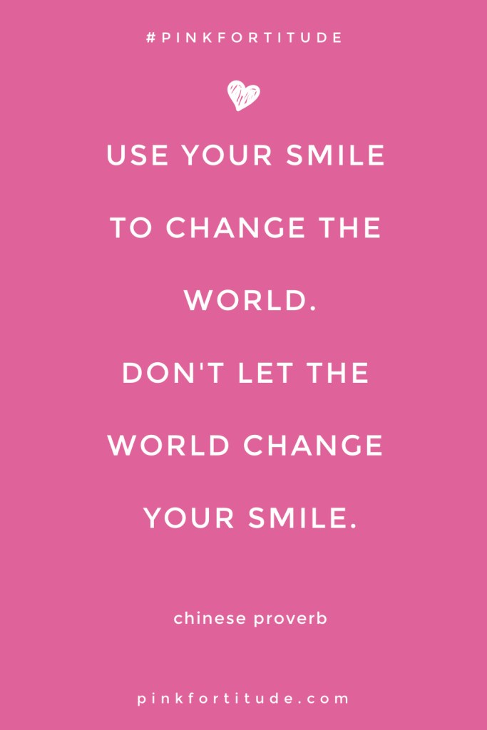 Use Your Smile to Change the World Don't Let the World Change Your Smile Chinese Proverb Quote pin