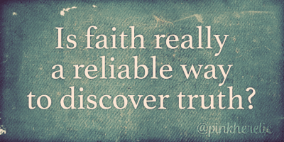 Is Faith A Reliable Way To Discover Truth