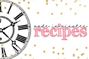 Made In Minutes Monday: Recipes Link Party and A New Idea for the New Year