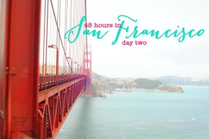 San Francisco: 48 Hours in the City by the Bay (without a car) What to do in San Francisco Day Two