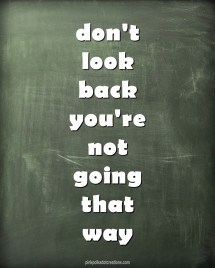 Dont Look Back Quotes Year Of Clean Water