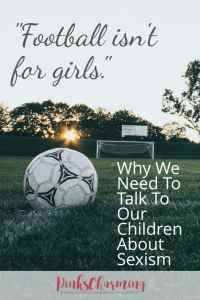 """""""Football isn't for girls"""": Why we need to talk to our children about sexism"""