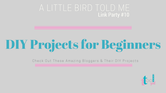 DIY Projects for Beginners + A Little Bird Told Me Link Party #10