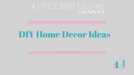 DIY Home Decor Ideas + A Little Bird Told Me #13