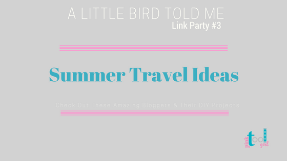 Summer Travel Ideas + A Little Bird Told Me Link Party #3